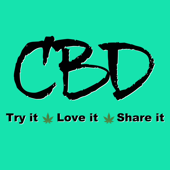 CBD, Try It, Love It, Share It!