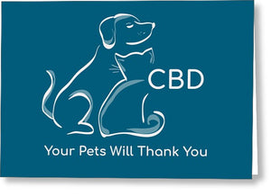 CBD Your Pets Will Thank You - Greeting Card