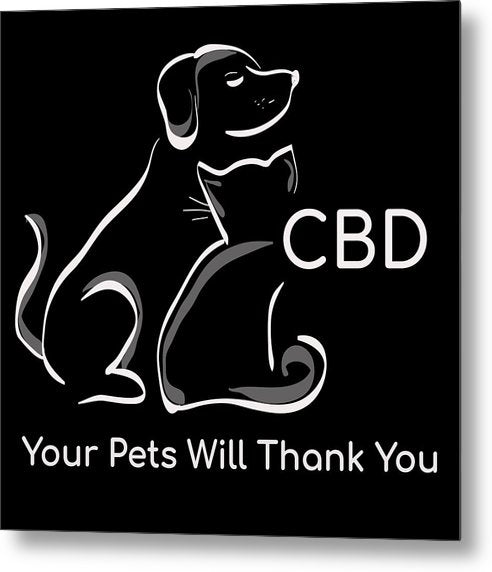CBD Your Pets Will Thank You - Metal Print
