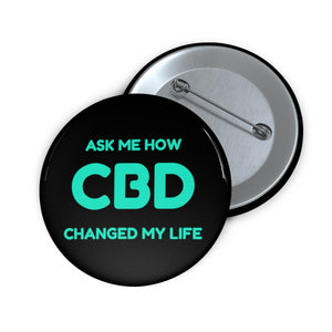 Ask Me How CBD Changed My Life,  Pin Button