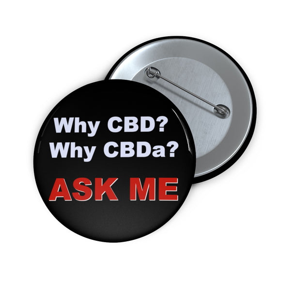 Why CBD? Why CBDa? Ask Me  Pin Buttons