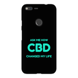 Ask Me How CBD Changed My Life Google Pixel Phone Cases