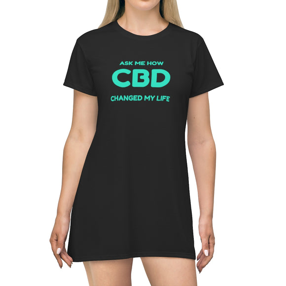 Ask Me How CBD Changed My Life - T-shirt Dress (up to plus size 2x)