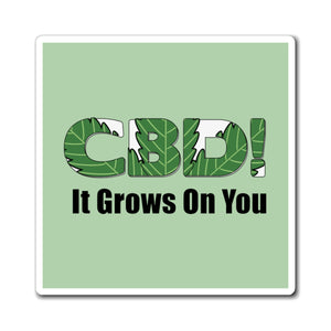 CBD, It Grows On You Magnet
