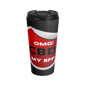OMG, CBD, My BFF - Stainless Steel Travel Mug