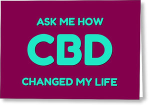 Ask Me How CBD Changed My Life - Greeting Card