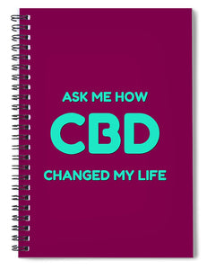 Ask Me How CBD Changed My Life - Spiral Notebook