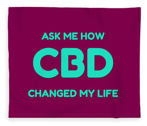 Ask Me How CBD Changed My Life - Blanket