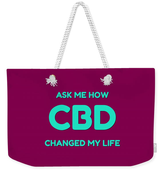 Ask Me How CBD Changed My Life - Weekender Tote Bag
