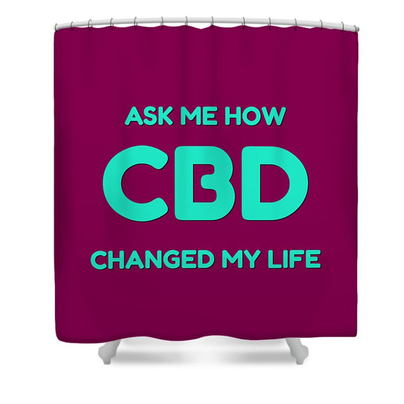 Ask Me How CBD Changed My Life - Shower Curtain
