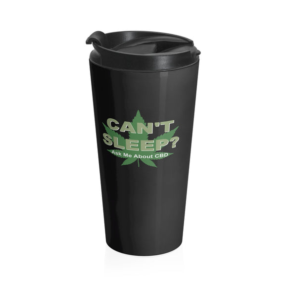Can't Sleep? Ask Me About CBD  - Stainless Steel Travel Mug