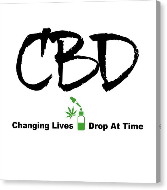 CBD Changing Lives One Drop At A Time - Canvas Print
