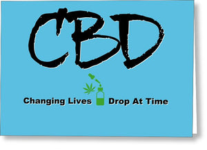 CBD Changing Lives One Drop At A Time - Greeting Card
