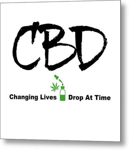 CBD Changing Lives One Drop At A Time - Metal Print