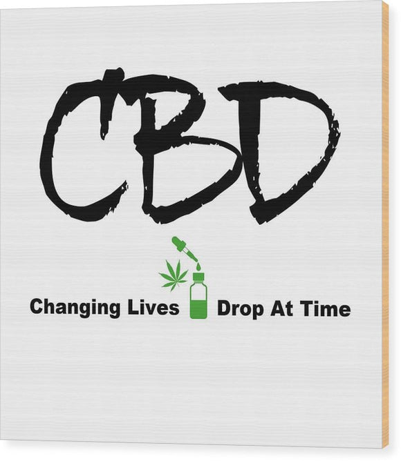 CBD Changing Lives One Drop At A Time - Wood Print