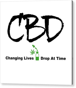 CBD Changing Lives One Drop At A Time - Acrylic Print