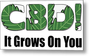 CBD, It Grows On You - Metal Print