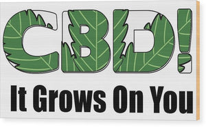 CBD, It Grows On You - Wood Print