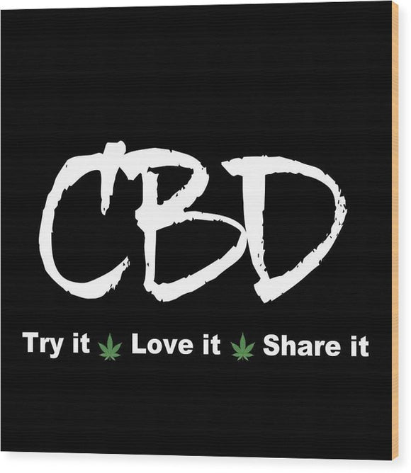 CBD Try It, Love It, Share It, II - Wood Print