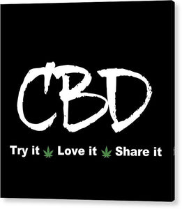 CBD Try It, Love It, Share It, II - Acrylic Print