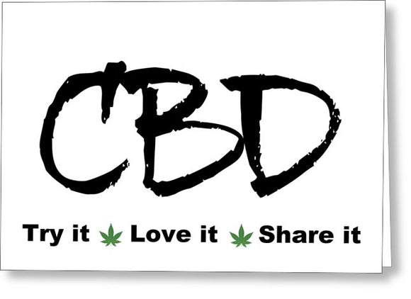 CBD, Try It Love It, Share It - Greeting Card