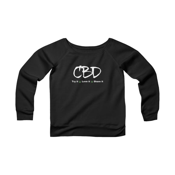 CBD, Try It, Love It, Share It. Women's Sponge Fleece Wide Neck Sweatshirt