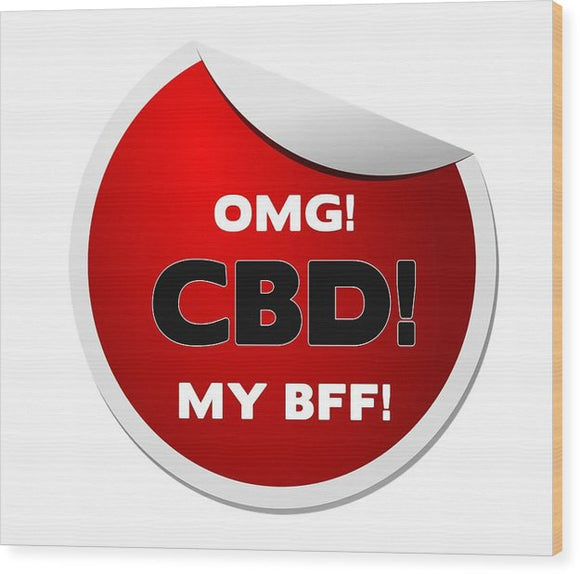 Omg CBD My Bff - Wood Print