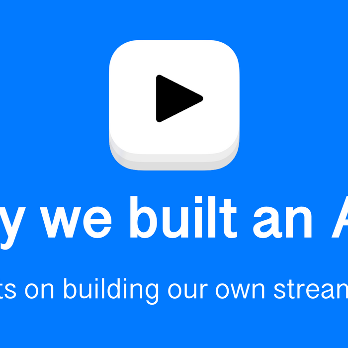Why We Built a Streaming App
