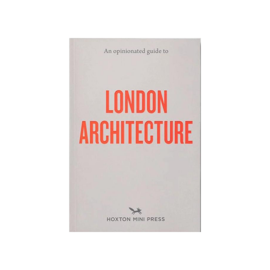 An Opinionated Guide to London Architecture