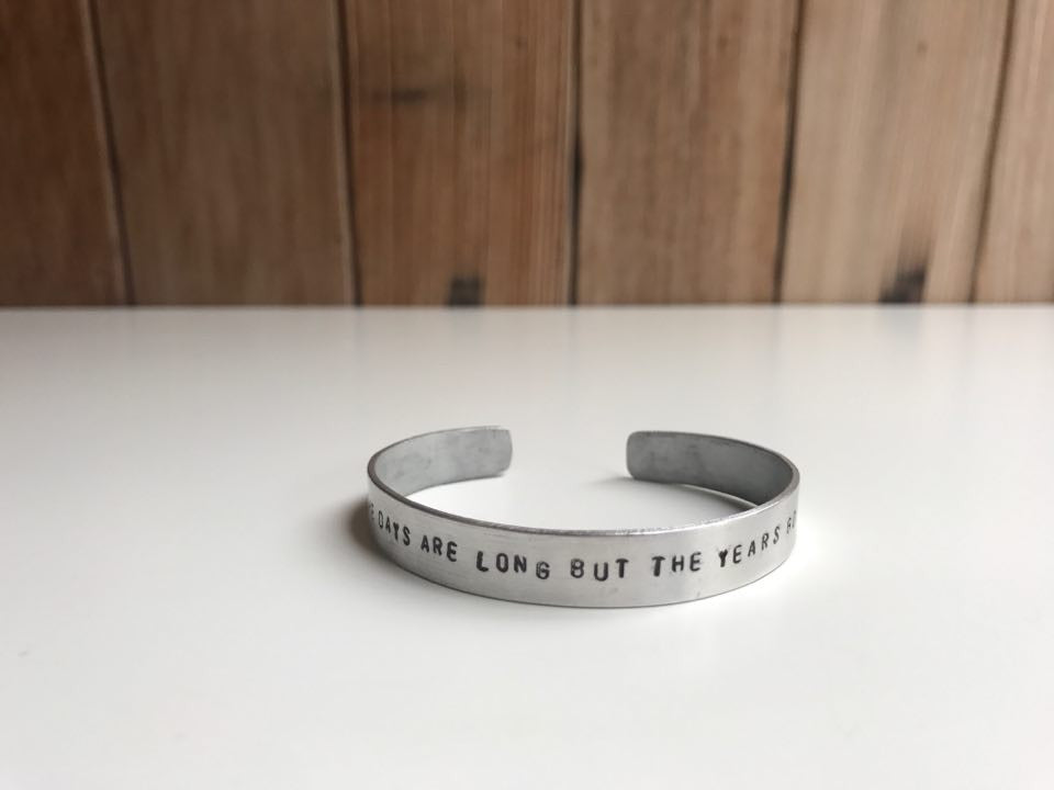 """The Days Are Long But The Years Go Fast"" Cuff Bracelet"