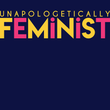 Unapologetically Feminist - The Atom Stores