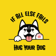 If All Else Fails - Hug Your Dog - The Atom Stores