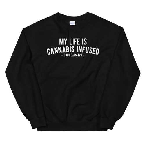 My Life Is Cannabis Infused Unisex Sweatshirt