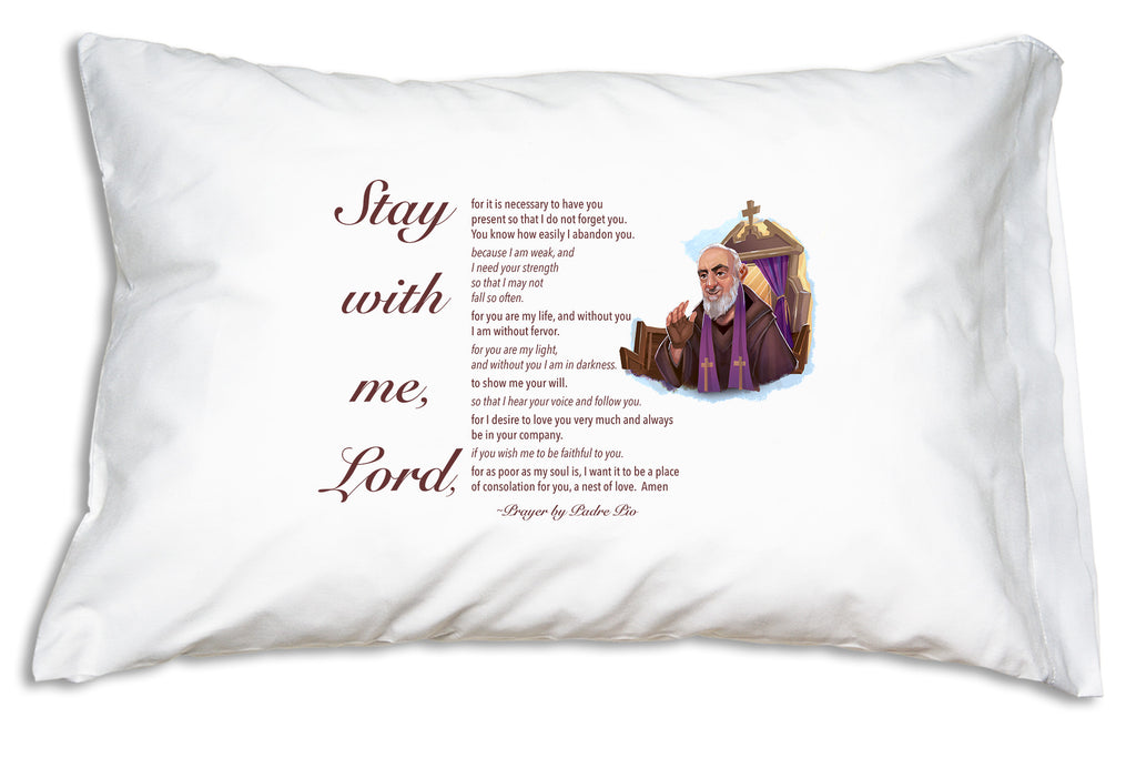 When you or someone you care about is feeling overwhelmed by the day-to-day, or lonely or spiritually dry, choose Padre Pio's Stay with Me Lord Prayer Pillowcase.