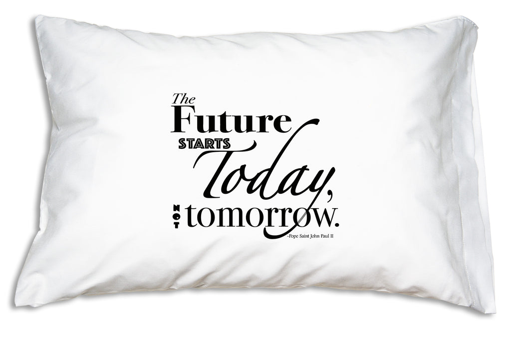 The Future Starts Today Prayer Pillowcase shares JPII's encouraging words.