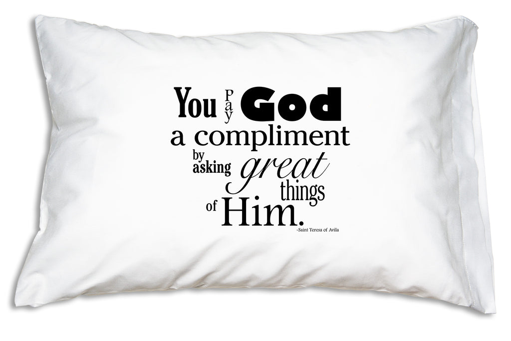 The Pay God a Compliment Prayer Pillowcase shares an uplifting quote by Saint Teresa of Avila.