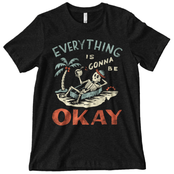 'Gonna Be Okay' Shirt