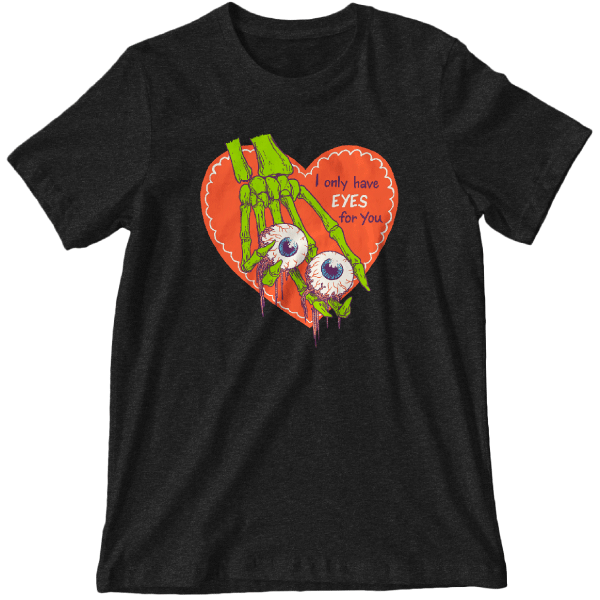 'Only Have Eyes For You' Shirt