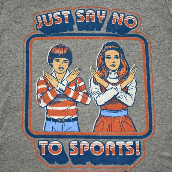 'Just Say No (to Sports)' Shirt