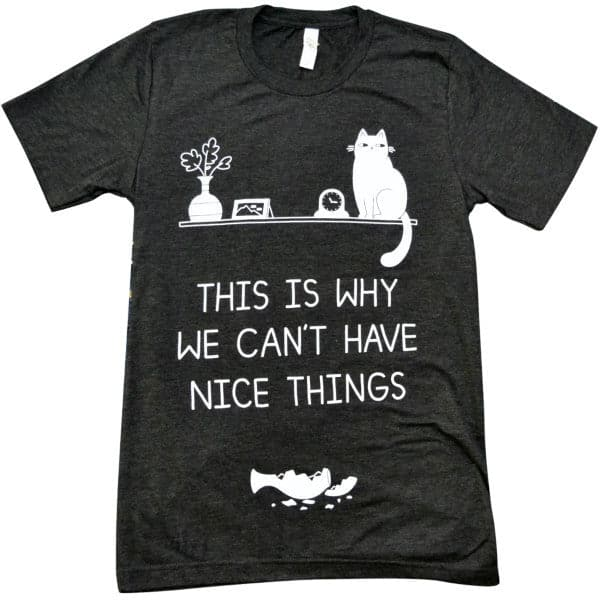 'Can't Have Nice Things' Shirt