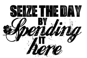 Seize the day by Spending it here - 140029