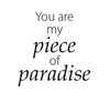 You are my piece of paradise - 170068