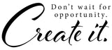 Don't wait for opportunity. Create it.  - 190082