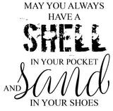May you always have a SHELL in your pocket and sand in your shoes - 20008