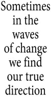 Sometimes in the waves of change we find our true direction - 20011