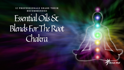 12 Professionals Share Their Favourite Essential Oils & Blends For The Root Chakra