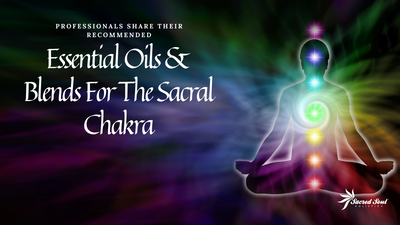 The Sacral Chakra: Professionals Share Their 'Go-To' Essential Oils & Blends