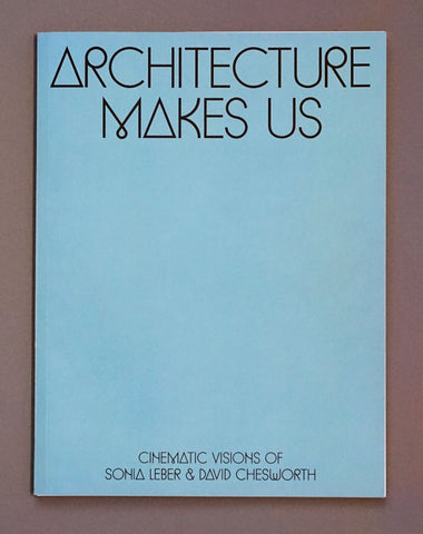 Architecture Makes Us: Cinematic Visions of Sonia Leber and David Chesworth