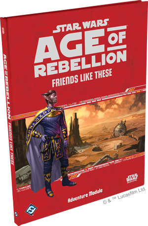 Star Wars RPG: Age of Rebellion - Friends Like These Hardcover | Darkhold Games