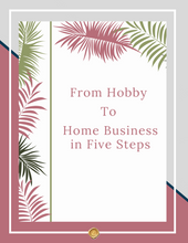 Load image into Gallery viewer, From Hobby To Home Business In Five Steps